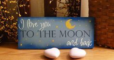 I Love You To The Moon And Back Painted Wood Child, Nursery, or Baby Sign