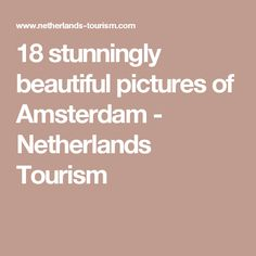 18 stunningly beautiful pictures of Amsterdam - Netherlands Tourism