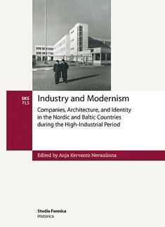 Industry and modernism : companies, architecture, and identity in the Nordic and Baltic countries during the high-industrial period, 2007.