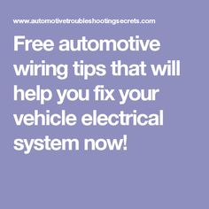 Free automotive wiring tips that will help you fix your vehicle electrical system now!