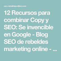 12 Recursos para combinar Copy y SEO: Se invencible en Google - Blog SEO de rebeldes marketing online - posicionamiento webBlog SEO de rebeldes marketing online - posicionamiento web |