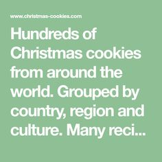 Hundreds of Christmas cookies from around the world. Grouped by country, region and culture. Many recipe variations. Great photos & reviews.