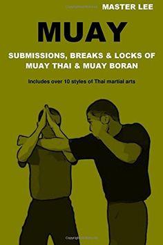 Muay: Submissions, Breaks & Locks of Muay Thai & Muay Bor...