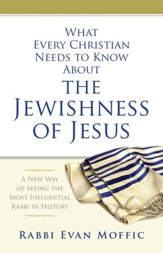 What Every Christian Needs to Know About the Jewishness of Jesus ebook by Rabbi Evan Moffic - Rakuten Kobo Jews For Jesus, Jesus Christ, Our Father Prayer, Bible Topics, Messianic Judaism, Healing Words, Jesus Lives, Rabbi, Ways Of Seeing