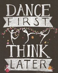 Dance First Think Later! Get some new dance attire or take some dance lessons at Loretta's in Keego Harbor, MI! If you'd like more information just give us a call at or visit our website www. Love Dance, Dance It Out, Dance Moms, Ballet Quotes, Dance Quotes, Dance Sayings, Quotes Quotes, Bd Art, Dance Like No One Is Watching