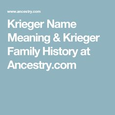 Krieger Name Meaning & Krieger Family History at Ancestry.com