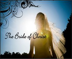 The Bride of Christ - Saved By Truth.com Saved By Truth.com