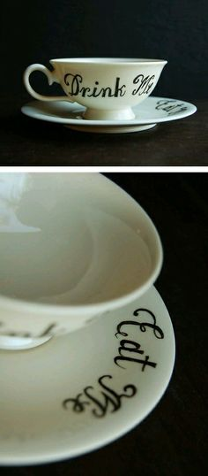Darling eat me saucer and drink me teacup. Perfect for an Alice in Wonderland theme.