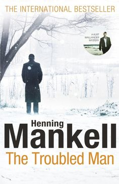 Buy The Troubled Man: A Kurt Wallander Mystery by Henning Mankell, Laurie Thompson and Read this Book on Kobo's Free Apps. Discover Kobo's Vast Collection of Ebooks and Audiobooks Today - Over 4 Million Titles! Crime Books, Crime Fiction, Literary Fiction, Fiction Books, Scandal, Kurt Wallander, Detective, Books To Read, My Books