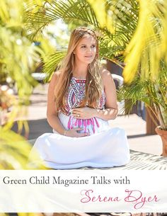 Serena Dyer, one of Wayne Dyer's 8 children, talks to Green Child Magazine about growing up with spiritual parents.