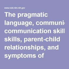 The pragmatic language, communication skills, parent-child relationships, and symptoms of children with ADHD and their playmates 18-months after a ... - PubMed - NCBI