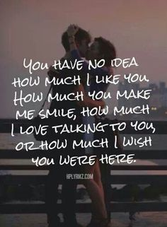 YOU have no idea how much I liked you....