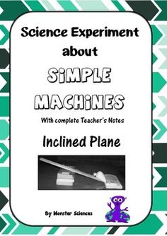 """A simple science experiment about the Simple Machines that enables your students to investigate how they work and how they make our lives easier. It uses common, everyday objects to help your students investigate the properties of simple machines. This hands on experiment lets your students investigate what an inclined plane and how it can be called a """"machine"""".This experiment is differentiated with activities to keep your fast finishers busy, and comes with full Teacher's Notes that…"""