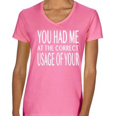 Funny Tshirt, Women's You Had Me At the Correct Usage of Your Funny Tshirt Design Vneck Shirt, Witty Gift Idea by TwistedMonkeyApparel on Etsy