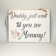 "Shabby Cottage Chic Wedding Signs - Photo Props - ""Daddy, Just Wait Til You See Mommy"" - Wedding Signs"