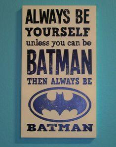 Always be batman.but wait, I am Batman. Au Hasard Balthazar, Lego Dc Comics, I Am Batman, Batman Room, Batman Stuff, Batman Sign, Batman Poster, Batman Nursery, Superhero Room