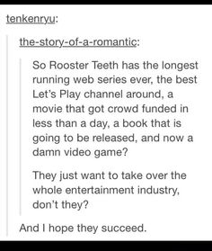 they better fucking succeed, god working at rooster teeth is my fucking dream job, and not just because I get to play video games for a living, but because I get to be around so many great amazing and funny people Amazingphil, Markiplier, Steven Universe, Roster Teeth, Achievement Hunter, Red Vs Blue, Rwby, Youtubers, Rooster