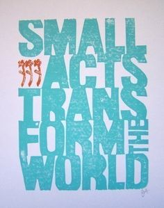 Small volunteering acts transform the world.