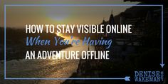 How to Stay Visible Online When You're Having an Adventure Offline