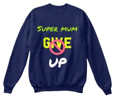 Super Mum Give Up Navy  Sweatshirt Front