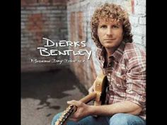 """Dierks Bentley - Gonna Get There Someday  """"Every moment I had with you - made me who I am.""""  <3"""