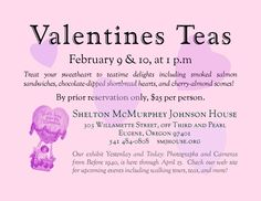 Reserve now for our Valentines Teas, February 9 and 10, 2013, at 1 p.m.  Our menu will include teatime delights like smoked salmon sandwiches, cherry-almond scones, and chocolate-dipped shortbread.  Get your reservation in now by calling 541 484-0808!