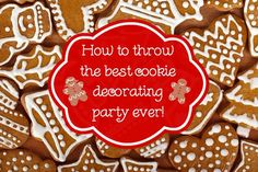 How to throw the best cookie decorating party ever - the ultimate list of tips and tricks to make it a huge success!
