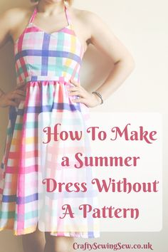 Looking at making a dress this summer? Can't find a pattern you like? Make your own with this handy tutorial on how to make a dress without a pattern and get sewing!