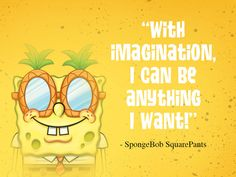 With imagination, I can be anything I want! After SpongeBob's beloved pet snail Gary is snail-napped, he and Patrick embark on an epic adventure to The Lost City of Atlantic City to bring Gary home.The SpongeBob Movie: Sponge on the Run Spongebob Sayings, Imagination Spongebob, Delete Quotes, Pet Snails, Senior Quotes, Cute Disney Wallpaper, Spongebob Squarepants, Meaningful Quotes, Spongebob
