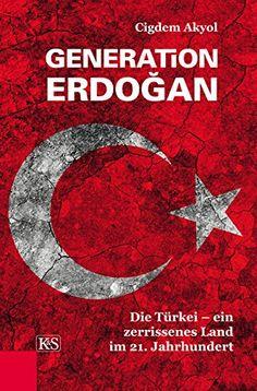 Amazon.de: Generation Erdogan: Die Türkei - ein zerrissenes Land im 21. - Cigdem Akyol: Bücher