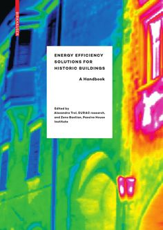 Energy Efficiency Solutions for Historic Buildings  This handbook holistically summarises the principles for the energy retrofitting of historic buildings, from the first diagnosis to the adequately designed intervention: preservation of the historic structure, user comfort, and energy efficiency. The content was developed by an interdisciplinary team of researchers. The wide range of different expertise, design examples, calculations, and measuring results from eight case studies makes…
