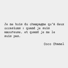 """bonjourfrenchwords: «Je ne bois que du champagne à deux reprises. Quand je suis amoureux et quand je ne suis pas. - Coco Chanel, créatrice de mode française """""""