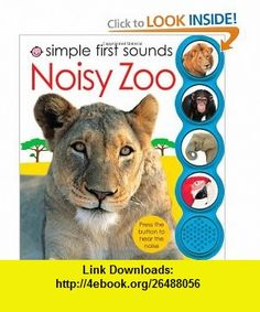 Simple First Sounds Noisy Zoo (9780312509231) Roger Priddy , ISBN-10: 0312509235  , ISBN-13: 978-0312509231 ,  , tutorials , pdf , ebook , torrent , downloads , rapidshare , filesonic , hotfile , megaupload , fileserve