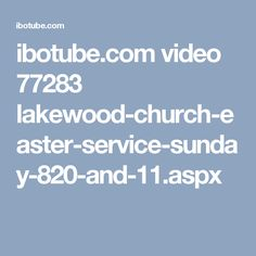 ibotube.com video 77283 lakewood-church-easter-service-sunday-820-and-11.aspx