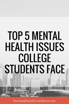 Learn about the top 5 mental health issues that college students struggle with AND how to deal with them in a healthy way!