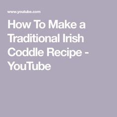 How To Make a Traditional Irish Coddle Recipe Irish Coddle Recipe, Irish Lamb Stew, Irish Traditions, Irish Recipes, Traditional, How To Make, Youtube, Youtubers, Irish Food Recipes