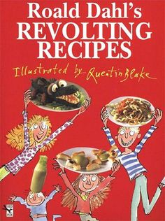 1. Revolting Recipes An old classic by Felicity Dahl, wife of Roald, this collection of recipes will help bring t...