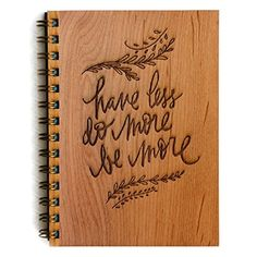 """""""Have Less, Do More"""" Wood-Cover 5 x 7 Journal - Handcraft..."""