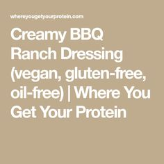Creamy BBQ Ranch Dressing (vegan, gluten-free, oil-free) | Where You Get Your Protein