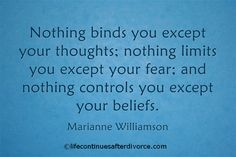 """Nothing binds you except your thoughts... Marianne Williamson #quote"
