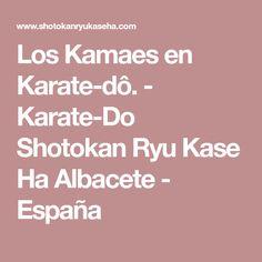 Los Kamaes en Karate-dô. - Karate-Do Shotokan Ryu Kase Ha Albacete - España