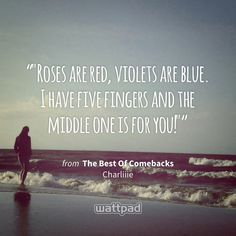 """""Roses are red, violets are blue. I have five fingers and the middle one is for you!"""" - from The Best Of Comebacks (on Wattpad) https://www.wattpad.com/133195880?utm_source=ios&utm_medium=pinterest&utm_content=share_quote&wp_page=quote&wp_originator=P247txA8atiE7Lv%2B3k0Ubrt4e0v2PmEPi4sBHnSBNwCXFCkm8ZHorRqStjSm6v5mQ3Pv4Wa5b7QnoT9gzJDJJNn%2BkEwd8WBTQWDpCNYbTejF0JFs1DP3qXRiRNpeoBwA #quote #wattpad"