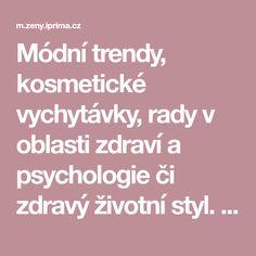 Módní trendy, kosmetické vychytávky, rady v oblasti zdraví a psychologie či zdravý životní styl. To vše nabízejí Prima Ženy! Psychology