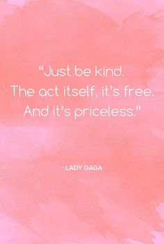 This inspirational and positive quote from Lady Gaga is about kindness. It's an important one to keep in mind.