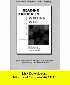 Instructors Manual to Accompany Reading Critically Writing Well A Reader and Guide (9780312473693) Rise B. Axelrod, Charles R. Cooper, Alison M. Warriner , ISBN-10: 0312473699  , ISBN-13: 978-0312473693 ,  , tutorials , pdf , ebook , torrent , downloads , rapidshare , filesonic , hotfile , megaupload , fileserve