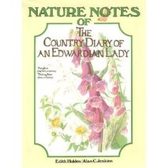 Nature Notes of the Country Diary of an Edwardian Lady-This was an earlier diary that Edith Holden kept and I love it just as much!
