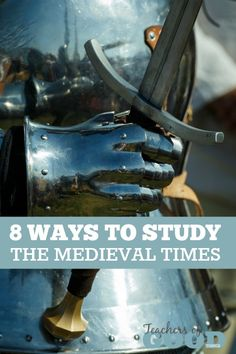 8 Ways To Study The Medieval Times - A times of knights, castles and chivalry teaching bravery, courage and loyalty packed into a living book about King Arthur and His court will be just what your homeschool curriculum will need.   www.teachersofgoodthings.com