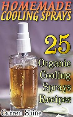 Homemade Cooling Sprays: 25 Organic Cooling Sprays Recipes by [Shine, Carren]