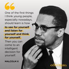 """One of the first things I think young people, especially nowadays, should learn is how to see for yourself and listen for yourself and think for yourself. Then you can come to an intelligent decision for yourself."" - Malcolm X  Quote from Malcolm X Black History Quotes, Black Quotes, Deep Quotes, Malcolm X Quotes, Thinking Of You Quotes, Educational Leadership, Hard Truth, Teacher Quotes, Education Quotes"