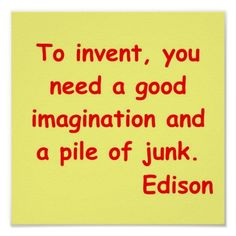 This quote is inspirational because it is from a historical inventor and it could give students hope and encourage them to be creative.
